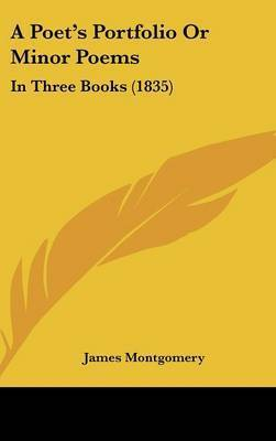 A Poet's Portfolio Or Minor Poems: In Three Books (1835) by James Montgomery
