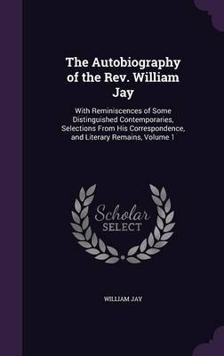 The Autobiography of the REV. William Jay by William Jay image