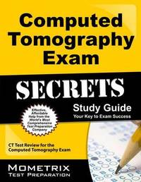 Computed Tomography Exam Secrets Study Guide