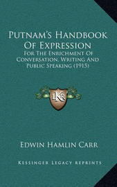 Putnam's Handbook of Expression: For the Enrichment of Conversation, Writing and Public Speaking (1915) by Edwin Hamlin Carr