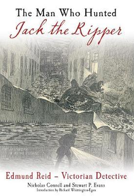 The Man Who Hunted Jack the Ripper by Nicholas Connell