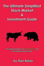 The Ultimate Simplified Stock Market and Investment Guide by Stan Balser