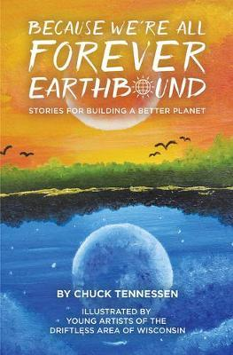 Because We're All Forever Earthbound by Chuck Tennessen