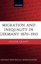 Migration and Inequality in Germany 1870-1913 by Oliver Grant