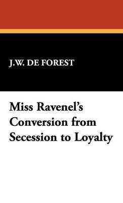 Miss Ravenel's Conversion from Secession to Loyalty by J.W. de Forest