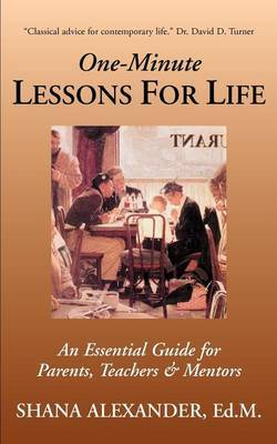 One-Minute Lessons for Life: An Essential Guide for Parents, Teachers & Mentors by Shana Alexander
