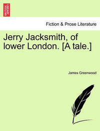 Jerry Jacksmith, of Lower London. [A Tale.] by James Greenwood