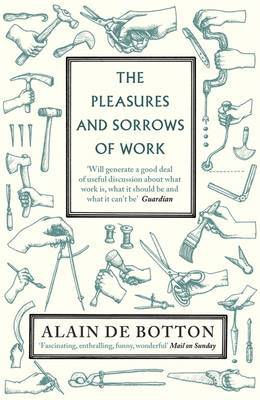 The Pleasures and Sorrows of Work by Alain de Botton image
