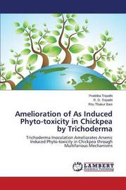 Amelioration of as Induced Phyto-Toxicity in Chickpea by Trichoderma by Tripathi Pratibha