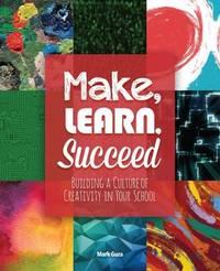 Make, Learn, Succeed by Mark Gura