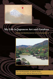 My Life in Japanese Art and Gardens: From Entrepreneur to Connoisseur by Adachi Zenko image