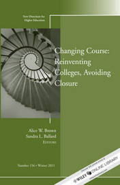 Changing Course: Reinventing Colleges, Avoiding Closure by Higher Education (HE)