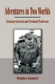 Adventures in Two Worlds: Vietnam General and Vermont Professor by Douglas Kinnard