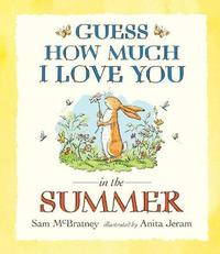Guess How Much I Love You in the Summer by Sam McBratney