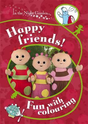 In the Night Garden: Happy Friends!: Fun with Colouring by BBC image