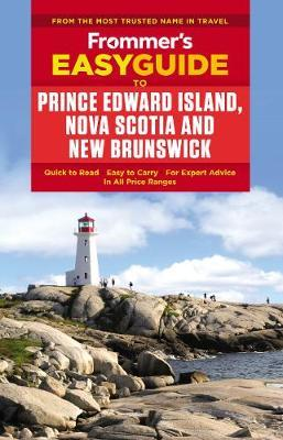 Frommer's EasyGuide to Prince Edward Island, Nova Scotia and New Brunswick by Darcy Rhyno