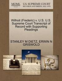 Wilhoit (Frederic) V. U.S. U.S. Supreme Court Transcript of Record with Supporting Pleadings by Stanley M Dietz