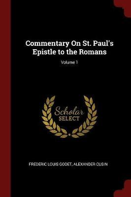 Commentary on St. Paul's Epistle to the Romans; Volume 1 by Frederic Louis Godet