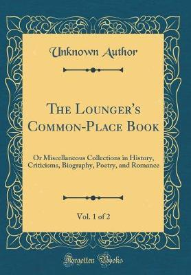 The Lounger's Common-Place Book, Vol. 1 of 2 by Unknown Author