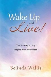 Wake Up and Live by Belinda Wallis