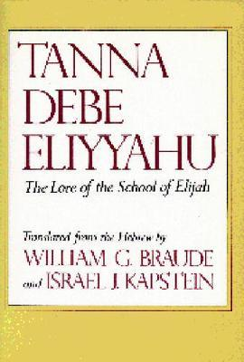 Tanna Debe Eliyyahu: The Lore of the School of Elijah by William G Braude