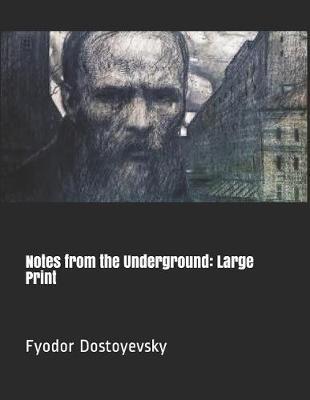 Notes from the Underground by Fyodor Mikhailovich Dostoyevsky