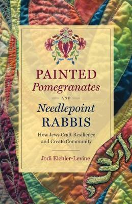 Painted Pomegranates and Needlepoint Rabbis by Jodi Eichler-Levine