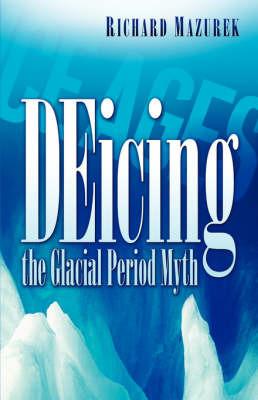Deicing the Glacial Period Myth by Richard, Mazurek image