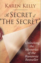 The Secret of 'The Secret': Unlocking the Mysteries of the Runaway Bestseller by Karen Kelly image