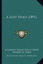 A Lost Hero (1891) a Lost Hero (1891) by Elizabeth Stuart Phelps Ward