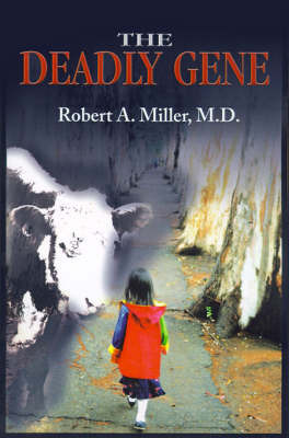The Deadly Gene by Robert A. Miller M. D.
