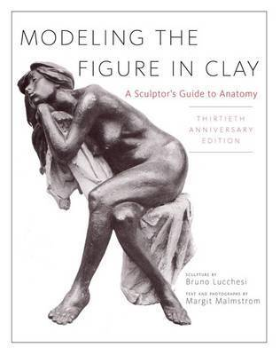 Modeling The Figure In Clay, 30Th Anniversary Edition by Bruno Lucchesi