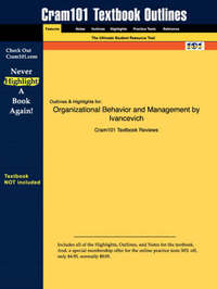 Studyguide for Organizational Behavior and Management by Ivancevich, ISBN 9780072875164 by Konopaske Matteson Ivancevich