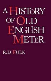 A History of Old English Meter by R.D. Fulk