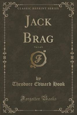 Jack Brag, Vol. 1 of 3 (Classic Reprint) by Theodore Edward Hook
