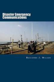 Disaster Emergency Communications by Bascombe J Wilson