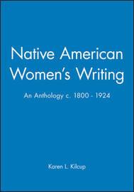 Native American Women's Writing by Karen L Kilcup