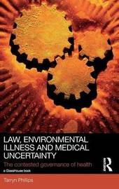 Law, Environmental Illness and Medical Uncertainty by Tarryn Phillips