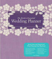 The Bride's Essential Wedding Planner by Amy Nebens