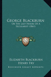 George Blackburn: Or the Last Hours of a Secularist (1861) by Elizabeth Blackburn
