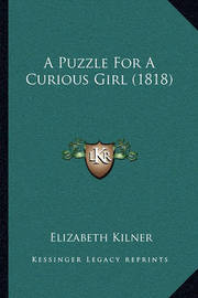 A Puzzle for a Curious Girl (1818) by Elizabeth Kilner