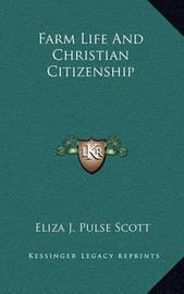 Farm Life and Christian Citizenship by Eliza J. Pulse Scott
