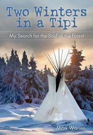 Two Winters in a Tipi by Mark Warren