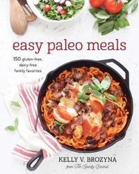 Easy Paleo Meals by Kelly V Brozyna