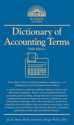 Dictionary of Accounting Terms by Joel G Siegel