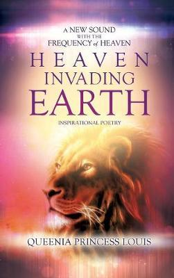 Heaven Invading Earth by Queenia Princess Louis