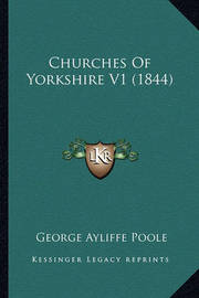 Churches of Yorkshire V1 (1844) by George Ayliffe Poole