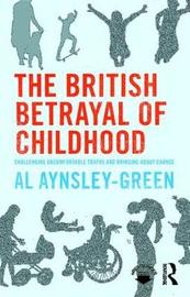 The British Betrayal of Childhood by Al Aynsley-Green