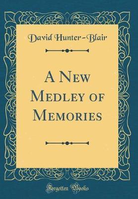 A New Medley of Memories (Classic Reprint) by David Hunter Blair