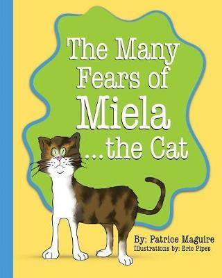 The Many Fears of Miela the Cat by Patrice Maguire